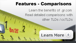 Features - Comparisons : Learn the benefits of .gr.com - Read detailed comparisons with other TLDs / ccTLDs